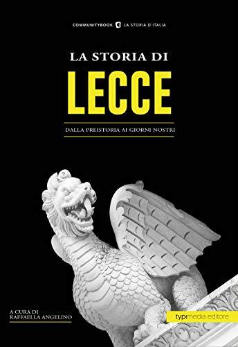 La storia di Lecce. Dalla preistoria ai giorni nostri
