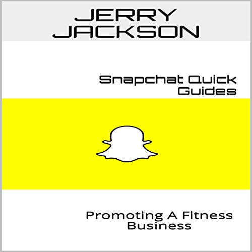 Snapchat Quick Guides: Promoting a Fitness Business audiobook cover art