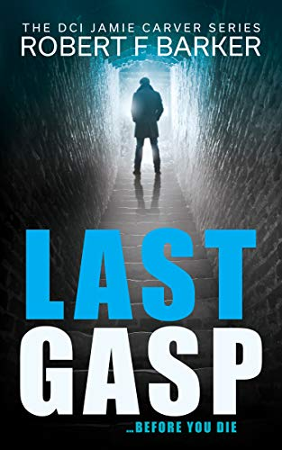 LAST GASP A gripping serial killer thriller with a stunning twist: Book #1 of The Detective Jamie Carver Series (DCI Jamie Carver) (English Edition)