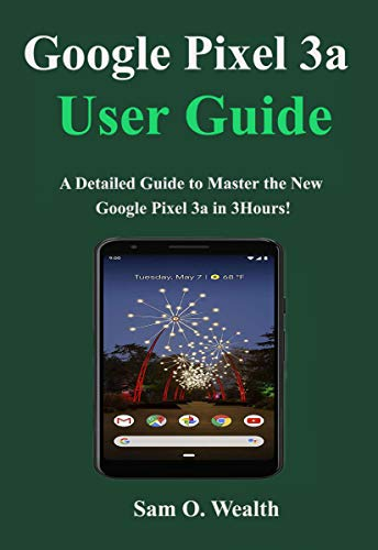 Google Pixel 3a User Guide: A Detailed to Master the New Google Pixel 3a in 3 hours (English Edition)