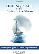 Finding Peace at the Center of the Storm: 226 Original Quotes to Live an Empowered Life