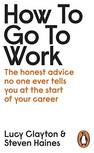 How to Go to Work: The Honest Advice No One Ever Tells You at the Start of Your Career (English Edition)