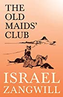 The Old Maids' Club: With a Chapter From English Humorists of To-day by J. A. Hammerton