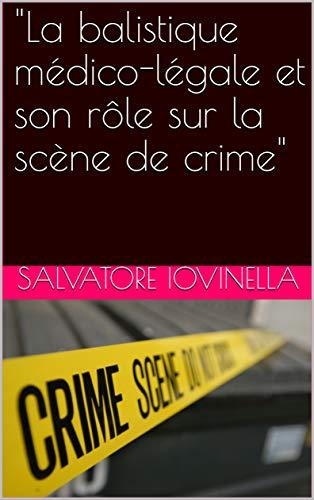 """Couverture du livre """"La balistique médico-légale et son rôle sur la scène de crime"""" (Criminologia, Investigazione e Sicurezza t. 5)"""
