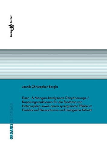 Eisen- & Mangan-katalysierte Dehydrierungs-/Kupplungsreaktionen für die Synthese von Heterozyklen sowie deren synergistische Effekte im Hinblick auf ... und biologische Aktivität (Organische Chemie)