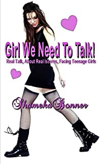 Girl, We Need to Talk!: Real Talk about Real Issues Facing Teenage Girls