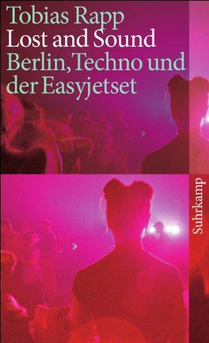 Lost and Sound: Berlin, Techno und der Easyjetset (suhrkamp taschenbuch)