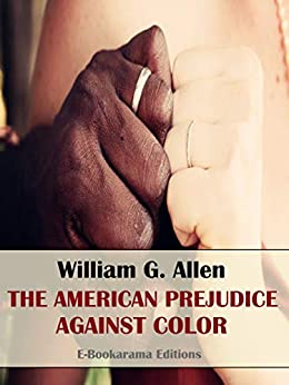 The American Prejudice Against Color by [William G. Allen]