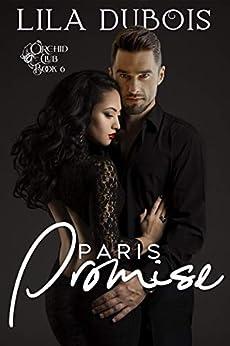 Paris Promise: Lovers Reunited Billionaire Romance (Orchid Club) by [Lila Dubois]