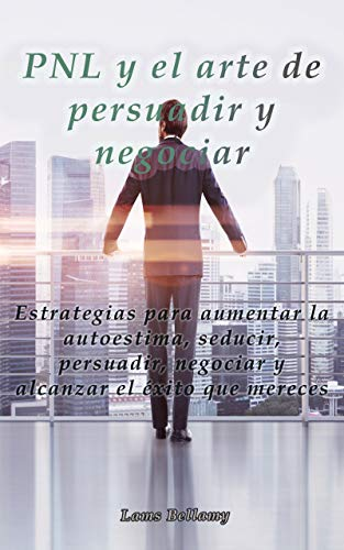 PNL y el arte de persuadir y negociar: Estrategias para