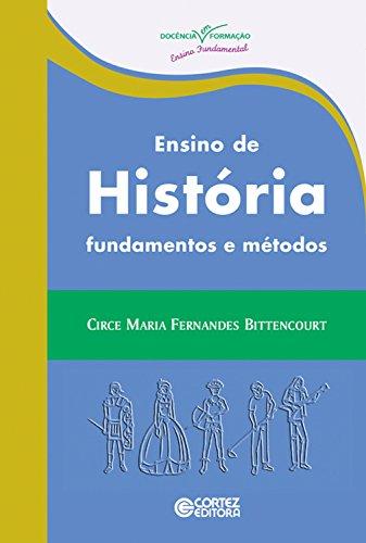 Ensino de história: Fundamentos e métodos (Coleção Dociencia em Formação - Ensino Fundamental)