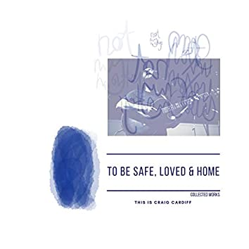 To Be Safe, Loved & Home