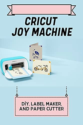 Cricut Joy Machine: Diy, Label Maker, And Paper Cutter: How To Slice In Cricut Design Space (English Edition)