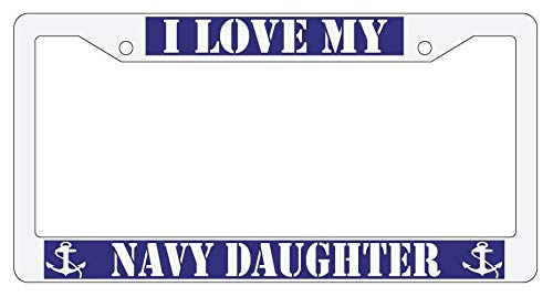 License Plate Frames, WHITE License Plate Frame I LOVE MY NAVY DAUGHTER Auto Accessory 167 Applicable to Standard car Unisex-Adult Car Licenses Plate Covers Holders Frames for Plates 15x30cm