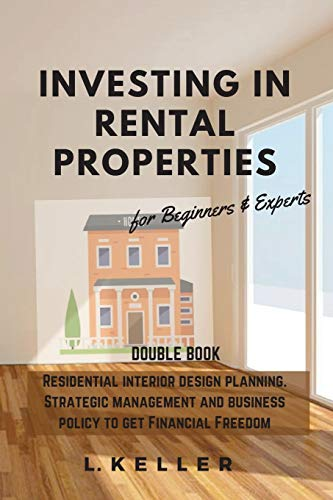 Real Estate Investing Books! - Investing in Rental Properties: Residential interior design planning. Strategic management and business policy to get Financial Freedom DOUBLE BOOK