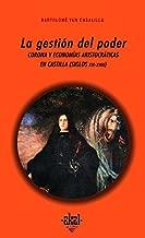 La gestión del poder : corona y economías aristocráticas en Castilla (siglos XVI-XVIII)