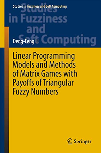 Linear Programming Models and Methods of Matrix Games with Payoffs of Triangular Fuzzy Numbers (Studies in Fuzziness and Soft Computing (328), Band 328)