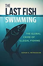 The Last Fish Swimming: The Global Crime of Illegal Fishing (Global Crime and Justice)
