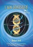 L'ADN démystifié, Tome I - Guide pratique de reprogrammation des treize hélices au point zéro