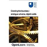 Crossing the boundary - analogue universe, digital worlds (English Edition)