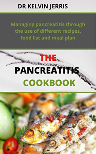 THE PANCREATITIS COOKBOOK: Managing pancreatitis through the use of different recipes, food list and meal plan (English Edition)