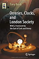 Orreries, Clocks, and London Society: The Evolution of Astronomical Instruments and Their Makers (Astronomers' Universe)