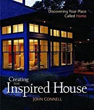 John Connell: Creating the Inspired House : Discovering Your Place Called Home (Hardcover); 2004 Edition