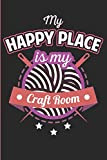 My Happy Place Is My Craft Room: Hobby Journal, Diary or Planner - 120 Blank Lined Pages (6 x 9 inches)