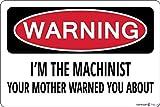Placa de advertencia con texto en inglés 'Im The Machinist Your Mother Warned You' para decoración de patio, letreros de oficina para exteriores e interiores de 20,3 x 30,5 cm