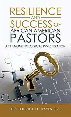 Compare Textbook Prices for Resilience and Success of African American Pastors: A Phenomenological Investigation  ISBN 9781664230125 by Hayes Sr, Dr Terence O