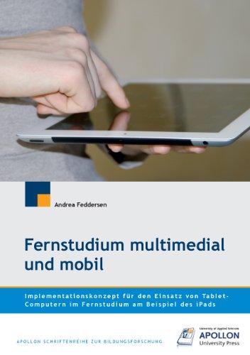Fernstudium multimedial und mobil: Implementationskonzept für den Einsatz von Tablet-Computern im Fernstudium am Beispiel des iPads (APOLLON Schriftenreihe zur Bildungsforschung)