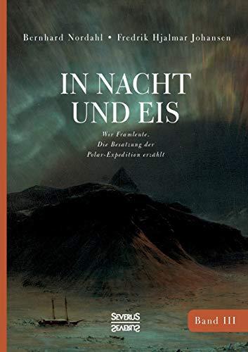 In Nacht und Eis: Wir Framleute/ Die Besatzung der Polar-Expedition erzählt/Band 3