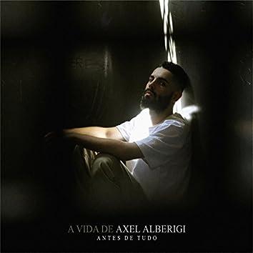 A Vida de Axel Alberigi: Antes de Tudo