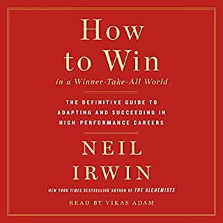 How to Win in a Winner-Take-All World     The Definitive Guide to Adapting and Succeeding in High-Performance Careers              By:                                                                                                                                 Neil Irwin                               Narrated by:                                                                                                                                 Vikas Adam                      Length: 8 hrs and 36 mins     Not rated yet     Overall 0.0