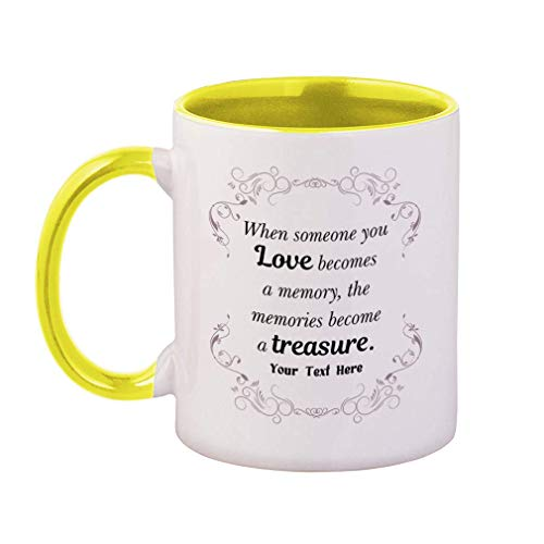 Custom Color Handle Coffee Mug Memorial When Someone You Love…Style E Ceramic Tea Cup 11 ounces Yellow Inner/Handle