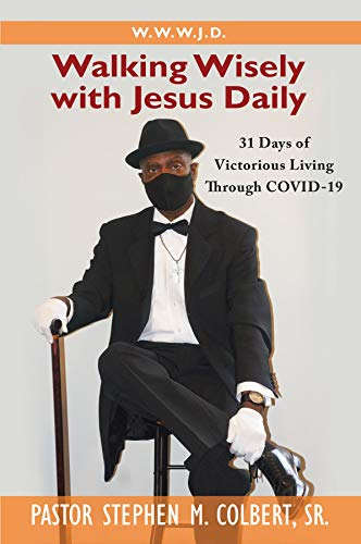 WALKING WISELY WITH JESUS: 31 DAYS OF VICTORIOUS LIVING THROUGH COVID-19 (English Edition)
