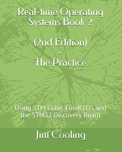 Real-time Operating Systems Book 2 - The Practice: Using STM Cube, FreeRTOS and the STM32 Discovery Board (Engineering of Real-Time Embedded Systems)