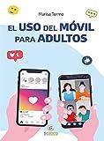 El uso del Móvil para Adultos: Mensajes, videollamadas, redes sociales y mucho más (Interés general)