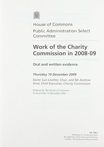 Work of the Charity Commission in 2008-09: Oral and Written Evidence, Thursday 10 December 2009 Dame Suzi Leather, Chair, and Mr Andrew Hind, Chief ... Charity Commission (House of Commons Papers)