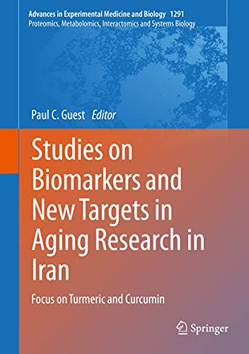 Studies on Biomarkers and New Targets in Aging Research in Iran: Focus on Turmeric and Curcumin (Advances in Experimental Medicine and Biology Book 1291) (English Edition)