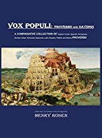 VOX POPULI - proverbs and sayings: A COMPARATIVE COLLECTION OF English, French, Spanish, Portuguese, German, Italian, Romanian, Esperanto, Latin, Russian, Yiddish and Hebrew PROVERBS