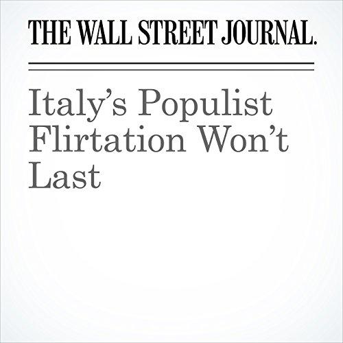Italy's Populist Flirtation Won't Last copertina