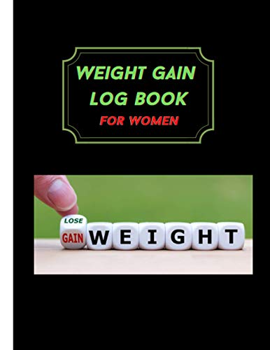 Weight Gain Log Book Women: Log Notebook for Women, Girls, Senior Women, Pregnant Women & Housewife to Track Weight Gain Daily, Monthly & Annually