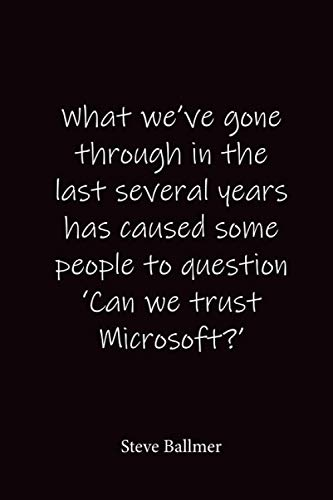 What we ve gone through in the last several years has caused some people to question  Can we trust Microsoft? : Steve Ballmer -  Place for writing thoughts