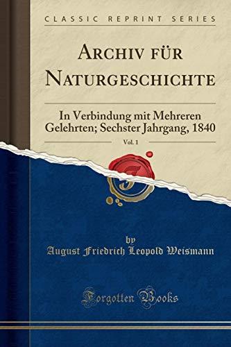 Archiv für Naturgeschichte, Vol. 1: In Verbindung mit Mehreren Gelehrten; Sechster Jahrgang, 1840 (Classic Reprint)