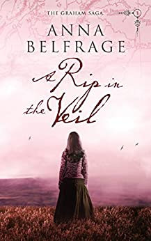A Rip in the Veil: Reluctant time traveller meets 17th century fugitive (The Graham Saga Book 1) by [Anna Belfrage]