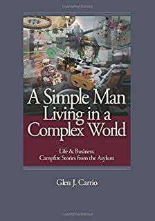A Simple Man Living in a Complex World: Life and Business: Campfire Stories from the Asylum