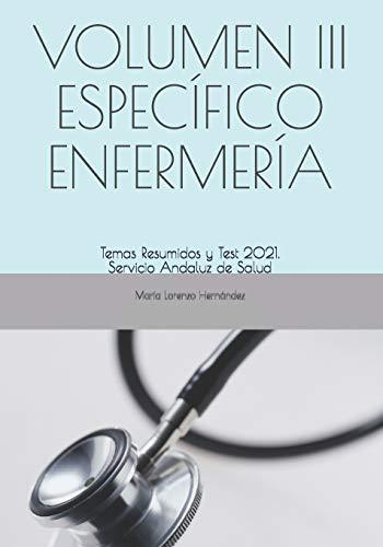 VOLUMEN III ESPECÍFICO ENFERMERÍA: Temas Resumidos y Test 2020/21. Servicio Andaluz de Salud