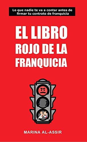 El libro rojo de la franquicia: Lo que nadie te va a contar antes de firmar tu contrato de franquicia