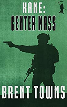 Kane: Center Mass: (Fear The Reaper Book 2) by [Brent Towns]